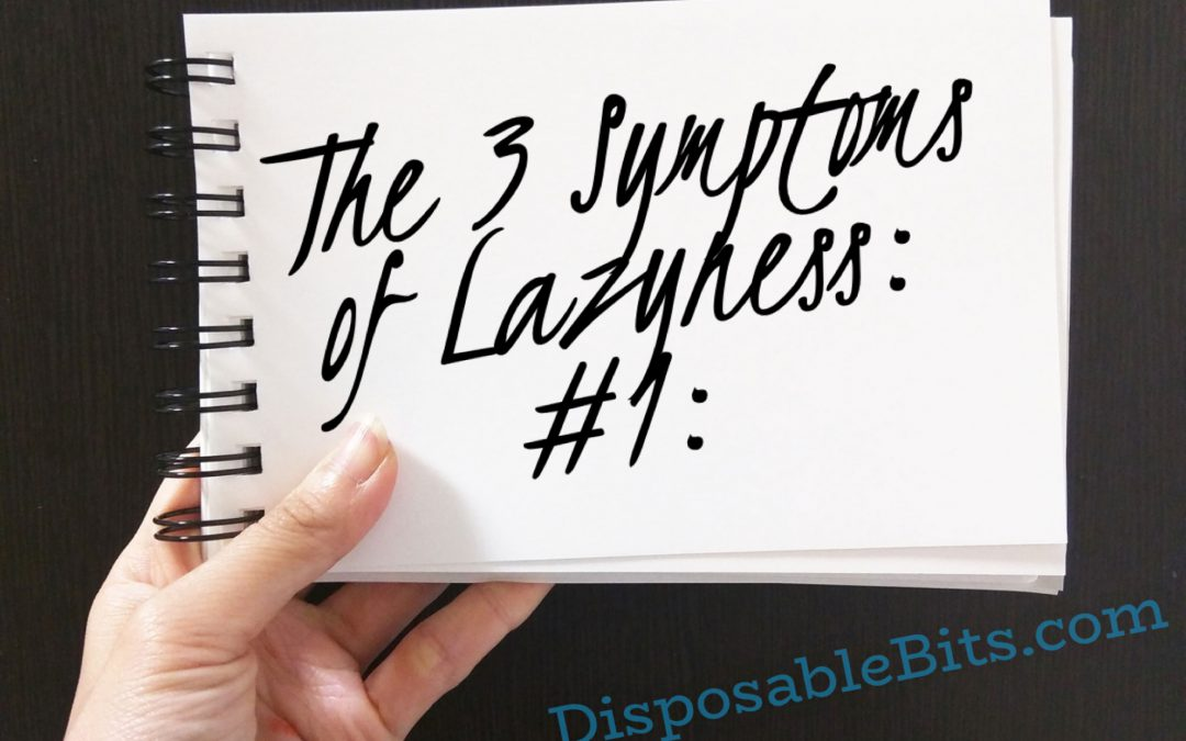 The 3 symptoms of laziness are…