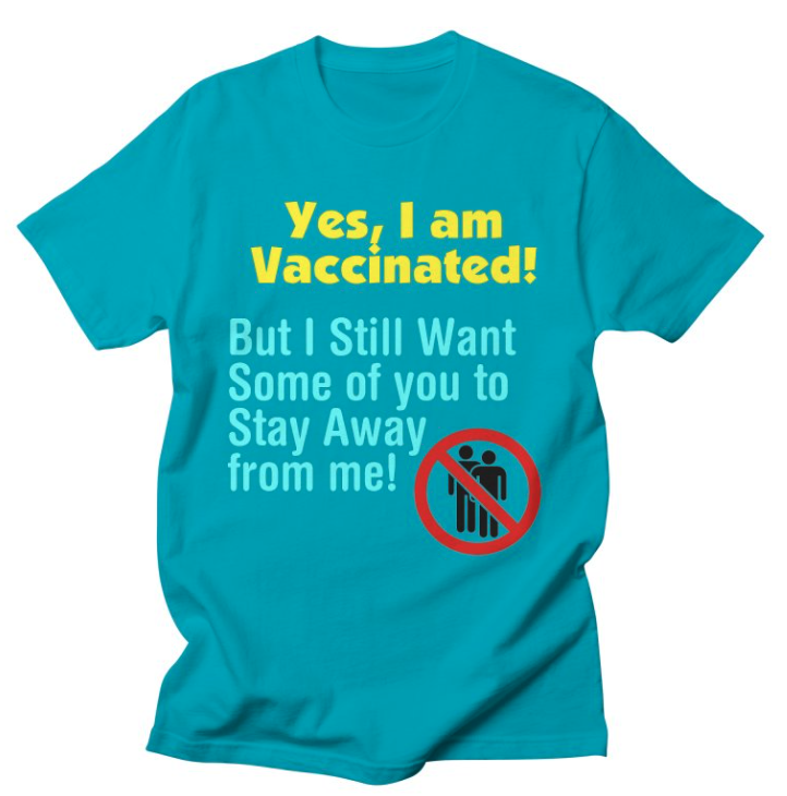 Yes, I am Vaccinated, But I still want some of you to stay away from me!